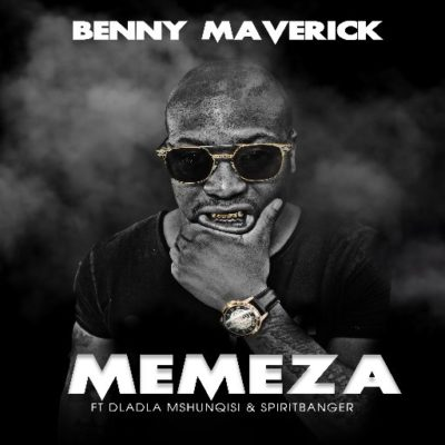 DOWNLOAD: Benny Maverick - Memeza ft  Dladla Mshunqisi