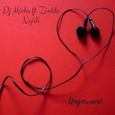 DJ Micks – Ungowami ft. Zinhle Ngidi