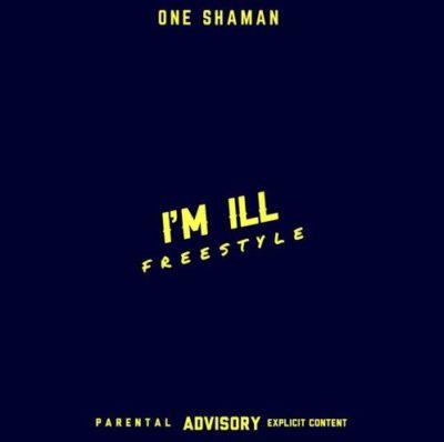 One Shaman – I'm Ill (Freestyle)