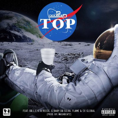 DJ D Double D – Top ft. A-Reece, Da L.E.S, Flame, Ex Global & G Baby Da Silva