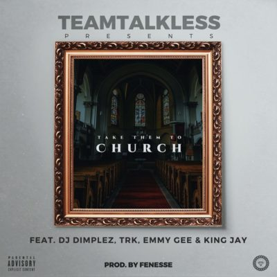 TeamTalkless – CHURCH ft. DJ Dimplez, TRK, Emmy Gee & King Jay