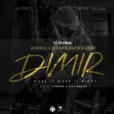 Ex Global – Does It Make It Right ft. A-Reece, Flame, Ecco & Louw
