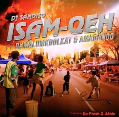 DJ Sandiso – Isam Qeh ft. Okmalumkoolkat & Amadando