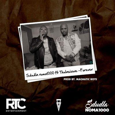 Sdudla Noma1000 – Forever ft. Thulasizwe