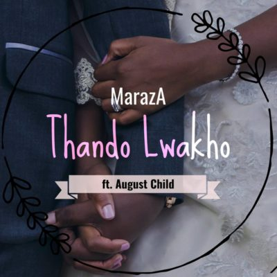 Maraza – Thando Lwakho ft. August Child