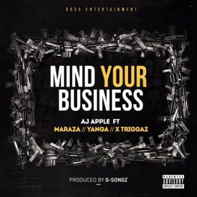 AJ Apple – Mind Your Business ft. Maraza, Yanga Chief & X Triggaz
