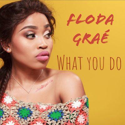 Floda Graé – What You Do