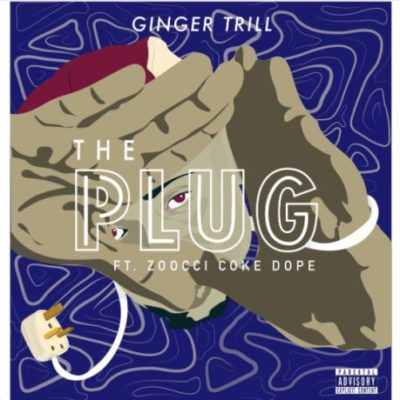 Ginger Trill – The Plug ft. Zoocci Coke Dope