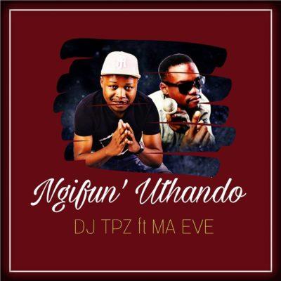 DJ Tpz – Ngifun'uthando ft. Ma Eve