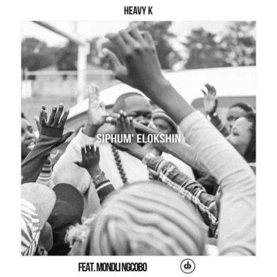 Heavy K – Siphum' Elokshin ft. Mondli Ngcobo (Full Song)