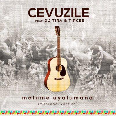 Cevuzile – Malume Uyalumana ft. DJ Tira & Tipcee (Maskandi Version)