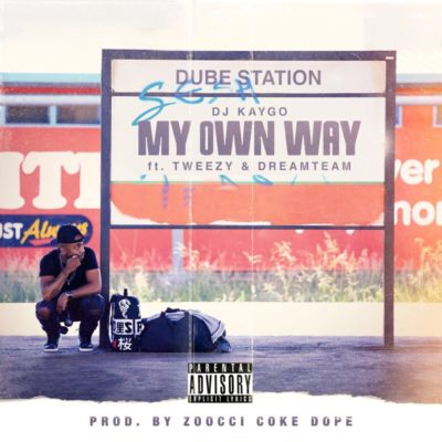 DJ Kaygo – My Own Way ft. DreamTeam & Tweezy