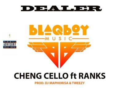Cheng Cello – Dealer ft. Ranks (Prod. DJ Maphorisa & Tweezy)