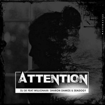 DJ SK – Attention ft. Willionair ,Sharon Damos & Seadogy