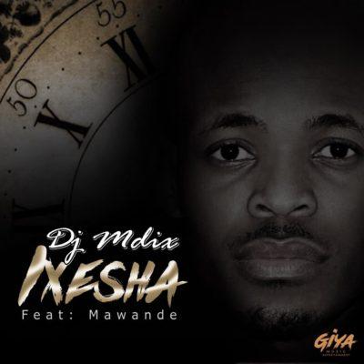 DJ Mdix – Ixesha ft. Mawande