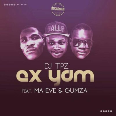 DJ Tpz – Ex Yam Ft. Ma Eve & Gumza