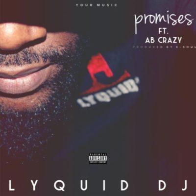 Lyquid DJ – Promises ft. AB Crazy