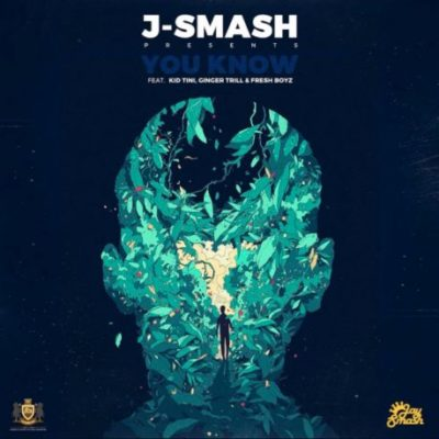 J-Smash – You Know ft. Kid Tini, Ginger Trill & Fresh Boyz