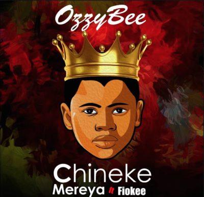 OzzyBee – Chineke Mereya ft. Fiokee