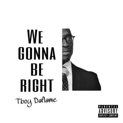 TBoy DaFlame – We Gonna Be Right (Malusi Gigaba Vox)