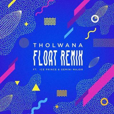 Tholwana – Float (Remix) ft. Gemini Major, Ice Prince