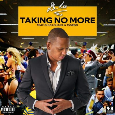 Da L.E.S – Taking No More ft. Khuli Chana & Tshego