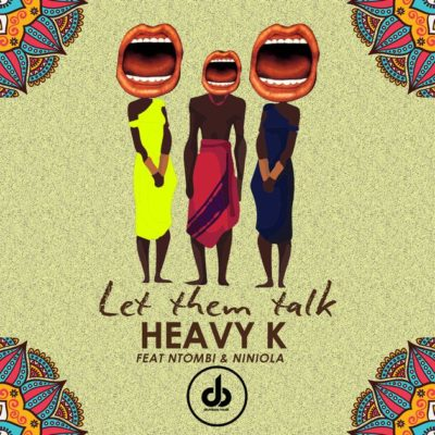DOWNLOAD mp3: Heavy K – Let Them Talk ft  Ntombi & Niniola