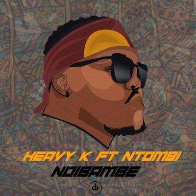 Download Mp3 Heavy K Ndibambe Ft Ntombi Fakaza