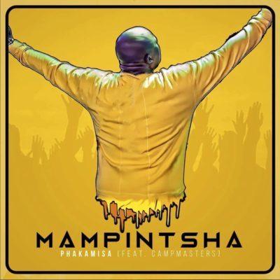 DOWNLOAD mp3: Mampintsha - Phakamisa ft. CampMasters - Fakaza