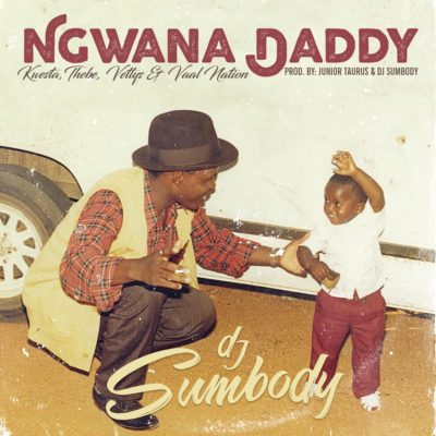 DOWNLOAD mp3: DJ Sumbody - Ngwana Daddy ft  Kwesta, Thebe, Vettys