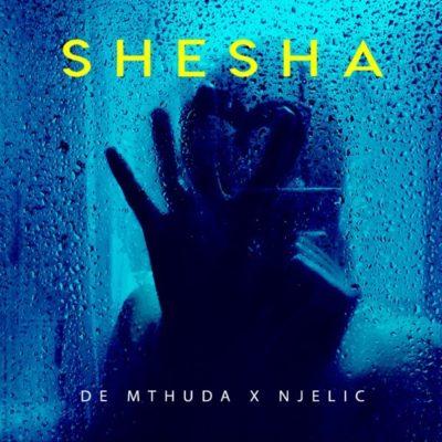 DOWNLOAD mp3: De Mthuda & Njelic – Shesha - Fakaza
