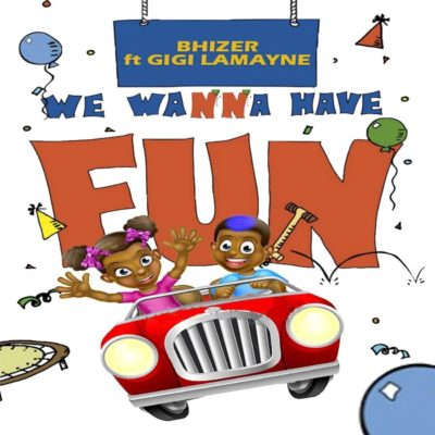 DOWNLOAD mp3: Bhizer - We Wanna Have Fun ft  Gigi Lamayne
