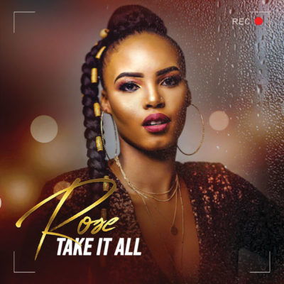 Rose - Take It All ft. Prince Kaybee