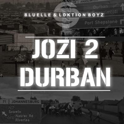 Bluelle & Loktion Boyz – Jozi 2 Durban