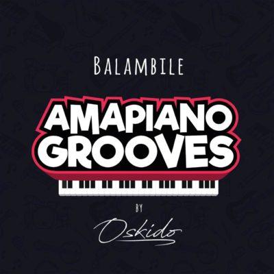 DOWNLOAD mp3: Oskido – Balambile ft. Abbey, Mapiano