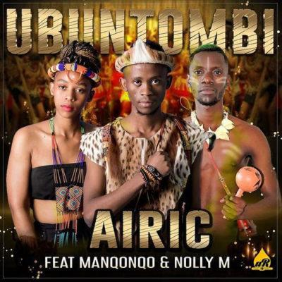 download - Airic – Ubuntombi ft. Manqonqo & Nolly M
