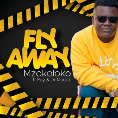 Mzokoloko - Fly Away ft. Fey & Dr Moruti