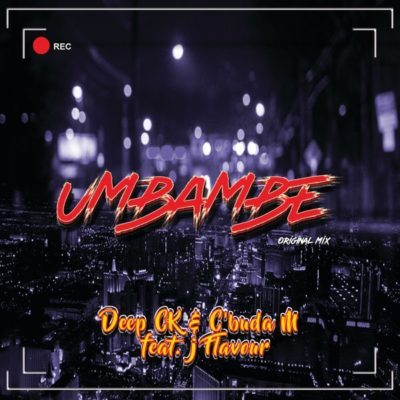 Download mp3: Deep CK & C'Buda M - Umbambe ft. J Flavour