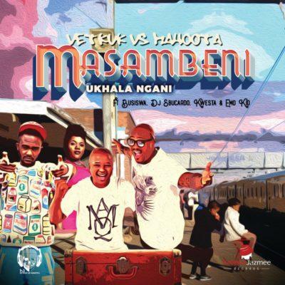 Download DJ Vetkuk Vs. Mahoota – Masambeni (Ukhala Ngani) ft. Busiswa, Kwesta, Sbucardo Da DJ & Emo Kid
