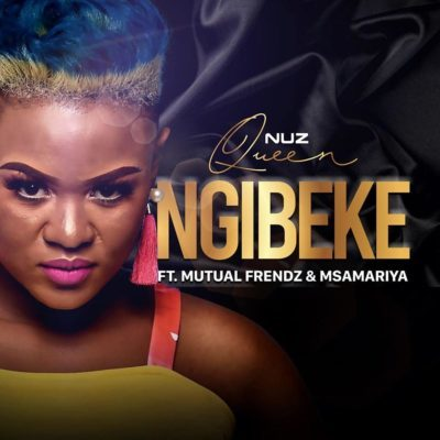 Mp3 Download: Nuz Queen - Ngibeke ft. Mutual Frendz & Msamariya