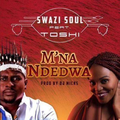 DOWNLOAD MP3: Swazi Soul - M'na Ndedwa ft. Toshi