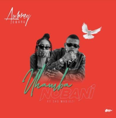Mp3 Download: Aubrey Qwana - Uhamba Nobani ft. Sho Madjozi