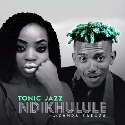 Tonic Jazz – Ndikhulule ft. Zanda Zakuza