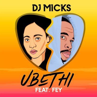 DOWNLOAD mp3: DJ Micks - Ubethi ft. Fey