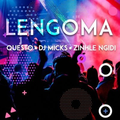 Download mp3: DJ Questo, DJ Micks & Zinhle Ngidi – Lengoma