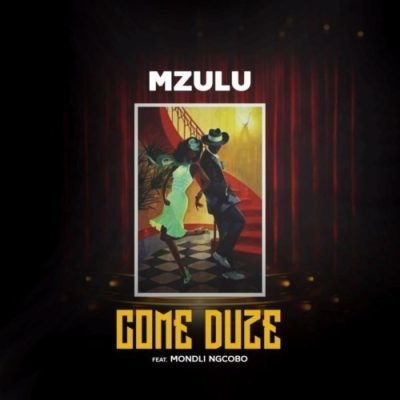 Download mp3: Mzulu – Come Duze ft. Mondli Ngcobo