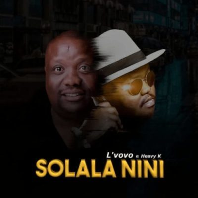 Download mp3: L'vovo – Solala Nini ft. Heavy K