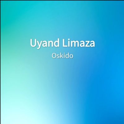 Mp3 Download: Oskido - Uyand Limaza