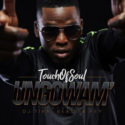 Mp3 Download: Touch of Soul - Ungowam' ft. DJ Tira, Fey & Beast