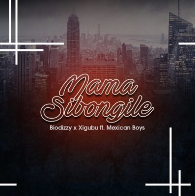 Biodizy & Xigubu - Mama Sibongile ft. Mexican Boys